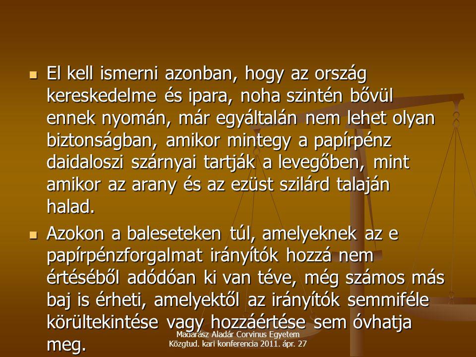 Madarász Aladár Corvinus Egyetem Közgtud. kari konferencia 2011. ápr. 27 El kell ismerni azonban, hogy az ország kereskedelme és ipara, noha szintén b