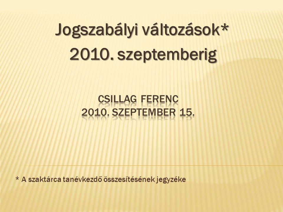 Jogszabályi változások* 2010. szeptemberig * A szaktárca tanévkezdő összesítésének jegyzéke