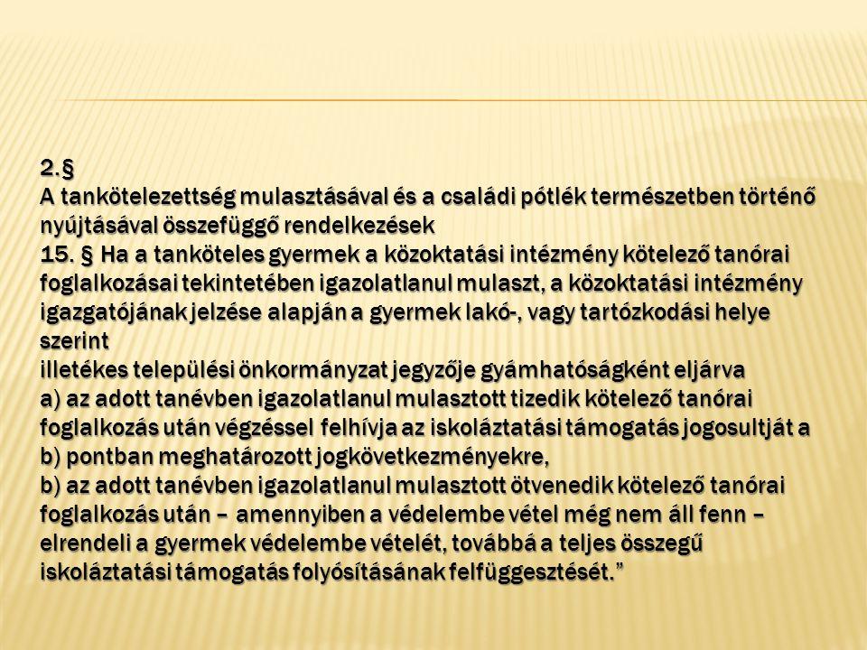 2.§ A tankötelezettség mulasztásával és a családi pótlék természetben történő nyújtásával összefüggő rendelkezések 15.