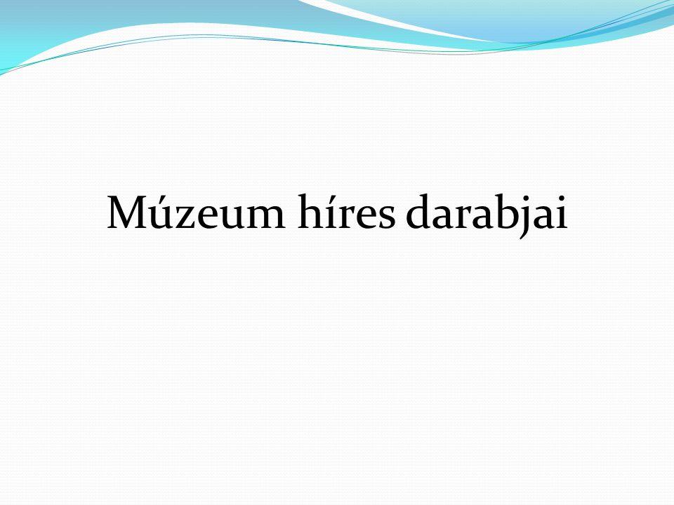 Múzeum híres darabjai