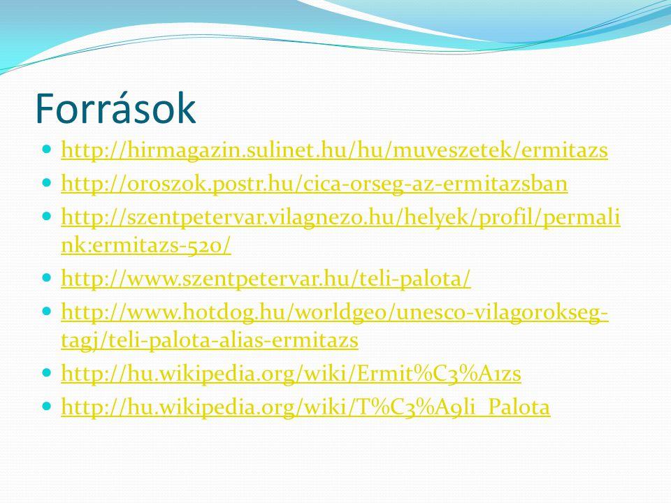 Források http://hirmagazin.sulinet.hu/hu/muveszetek/ermitazs http://oroszok.postr.hu/cica-orseg-az-ermitazsban http://szentpetervar.vilagnezo.hu/helye