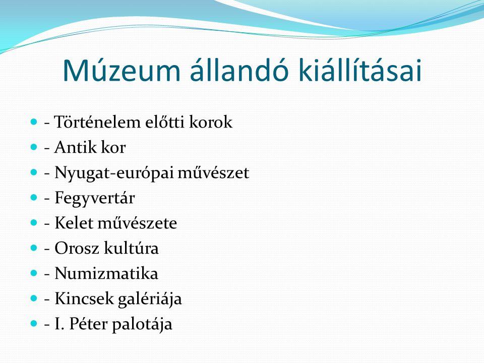 Múzeum állandó kiállításai - Történelem előtti korok - Antik kor - Nyugat-európai művészet - Fegyvertár - Kelet művészete - Orosz kultúra - Numizmatik