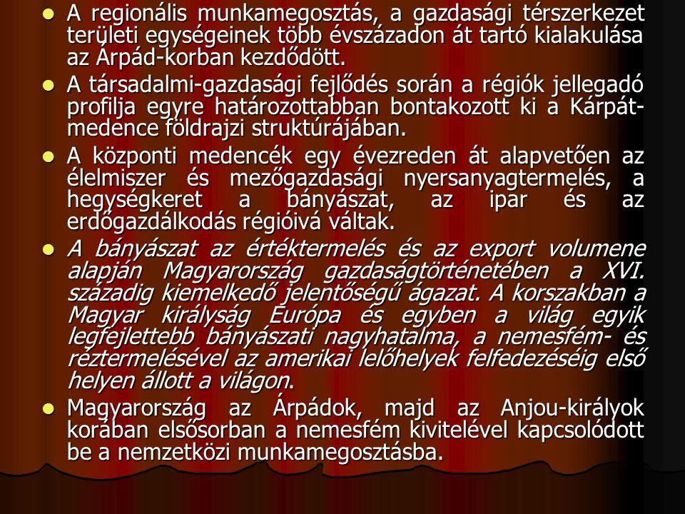 A regionális munkamegosztás, a gazdasági térszerkezet területi egységeinek több évszázadon át tartó kialakulása az Árpád-korban kezdődött. A regionáli
