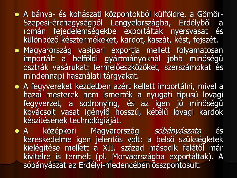 A bánya- és kohászati központokból külföldre, a Gömör- Szepesi-érchegységből Lengyelországba, Erdélyből a román fejedelemségekbe exportáltak nyersvasa