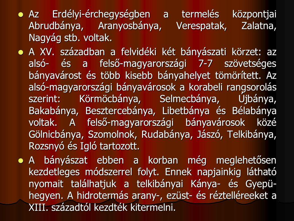 Az Erdélyi-érchegységben a termelés központjai Abrudbánya, Aranyosbánya, Verespatak, Zalatna, Nagyág stb. voltak. Az Erdélyi-érchegységben a termelés