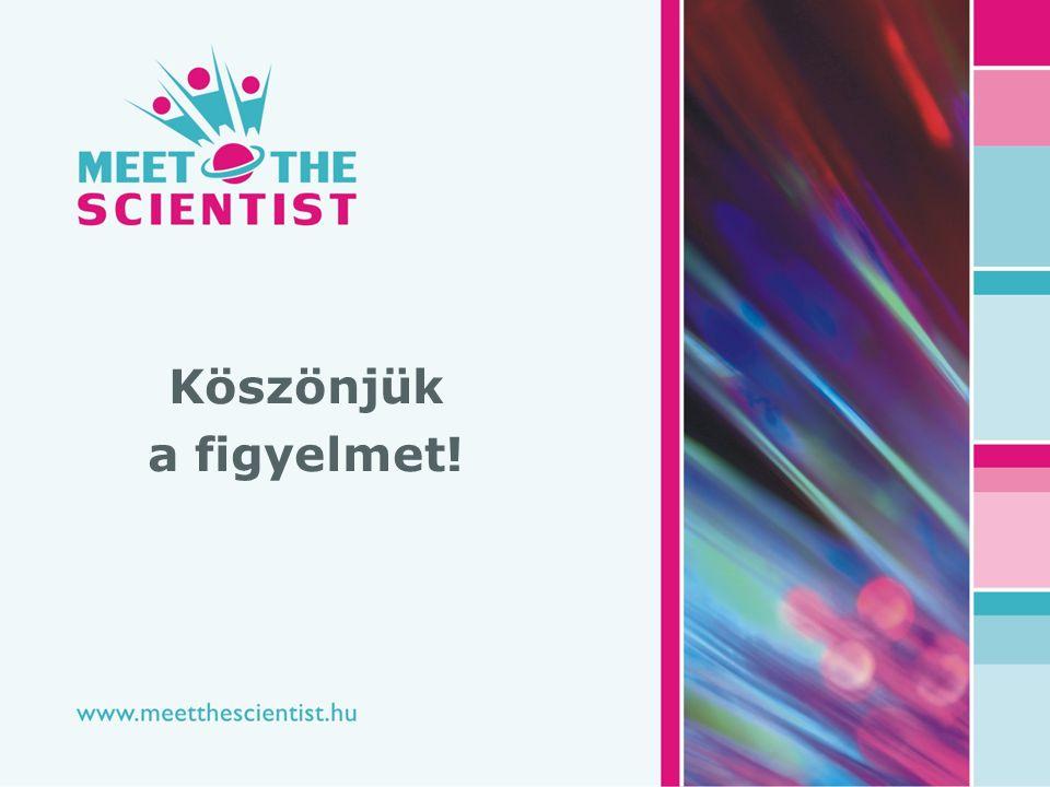 www.meetthescientist.hu 8 | 26 Köszönjük a figyelmet!