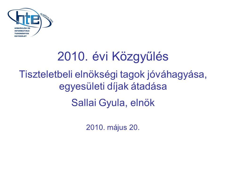 2010. évi Közgyűlés Tiszteletbeli elnökségi tagok jóváhagyása, egyesületi díjak átadása Sallai Gyula, elnök 2010. május 20.