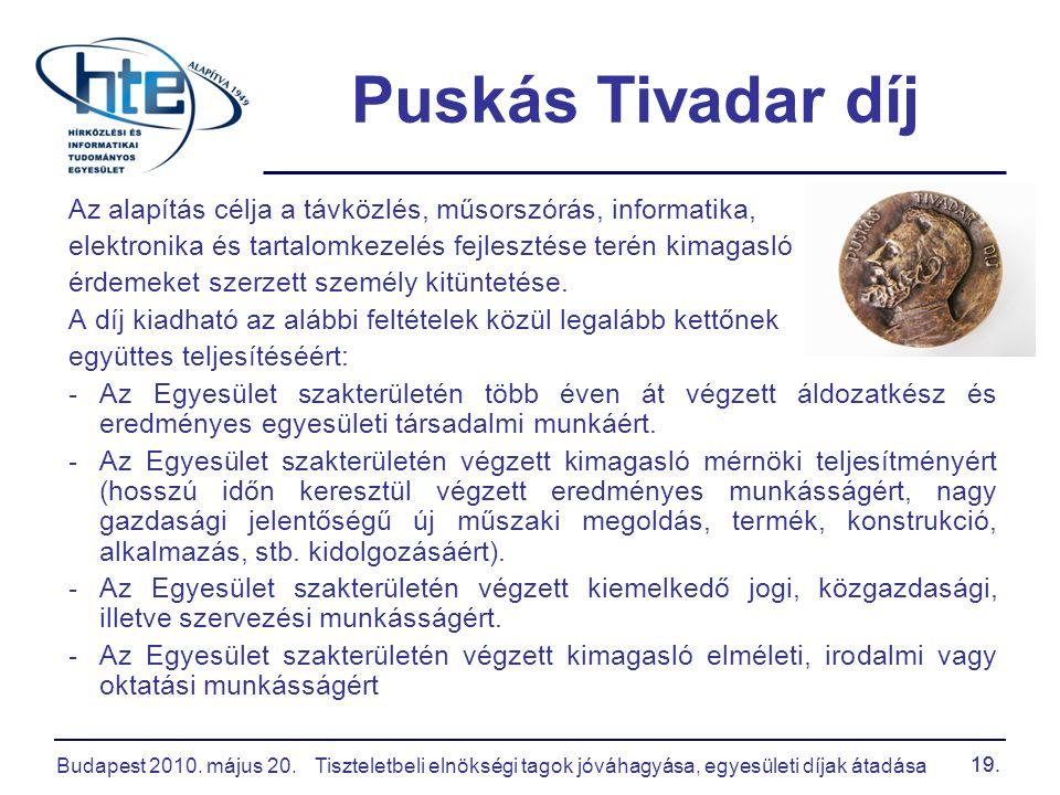 Budapest 2010. május 20.Tiszteletbeli elnökségi tagok jóváhagyása, egyesületi díjak átadása 19. Puskás Tivadar díj Az alapítás célja a távközlés, műso