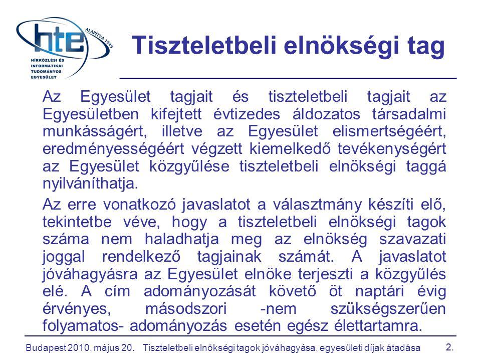 Budapest 2010. május 20.Tiszteletbeli elnökségi tagok jóváhagyása, egyesületi díjak átadása 2. Tiszteletbeli elnökségi tag Az Egyesület tagjait és tis