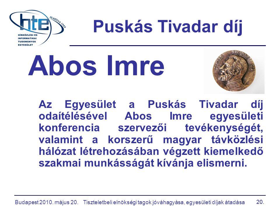 Budapest 2010. május 20.Tiszteletbeli elnökségi tagok jóváhagyása, egyesületi díjak átadása 20. Puskás Tivadar díj Abos Imre Az Egyesület a Puskás Tiv