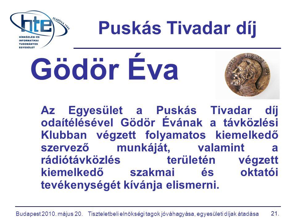 Budapest 2010. május 20.Tiszteletbeli elnökségi tagok jóváhagyása, egyesületi díjak átadása 21. Puskás Tivadar díj Gödör Éva Az Egyesület a Puskás Tiv
