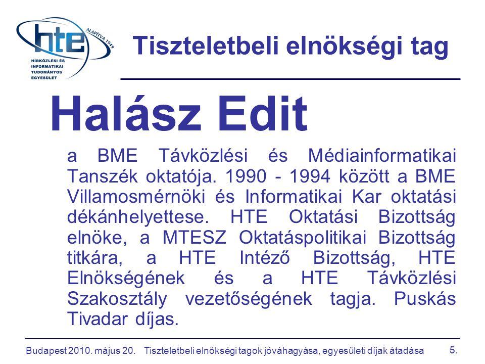 Budapest 2010. május 20.Tiszteletbeli elnökségi tagok jóváhagyása, egyesületi díjak átadása 5. Tiszteletbeli elnökségi tag Halász Edit a BME Távközlés