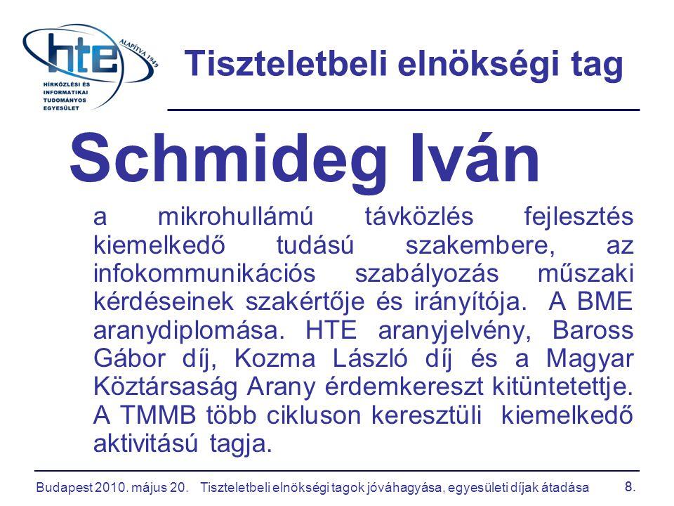 Budapest 2010. május 20.Tiszteletbeli elnökségi tagok jóváhagyása, egyesületi díjak átadása 8. Tiszteletbeli elnökségi tag Schmideg Iván a mikrohullám