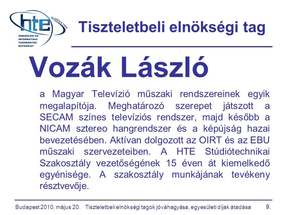 Budapest 2010.május 20.Tiszteletbeli elnökségi tagok jóváhagyása, egyesületi díjak átadása 20.