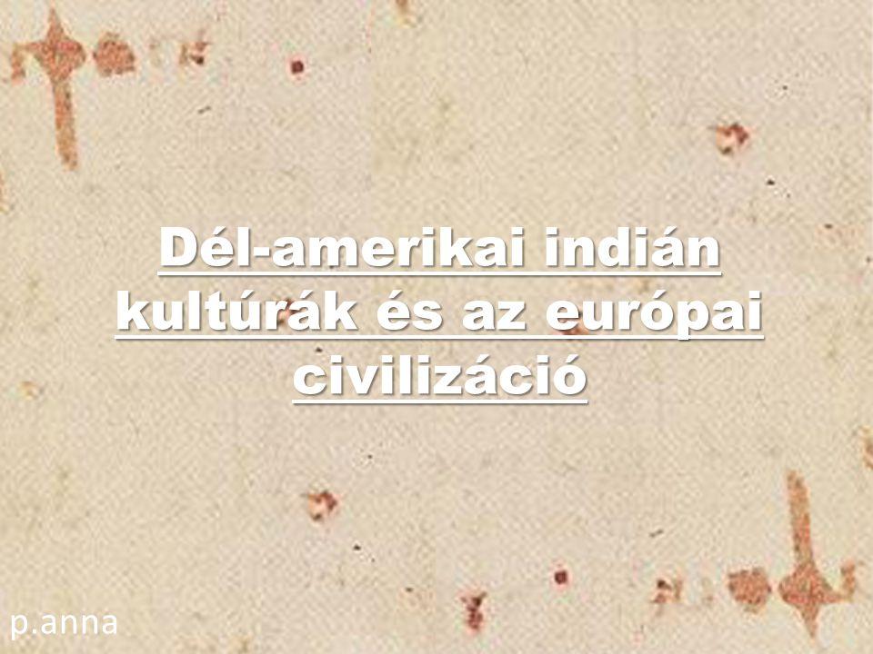Dél-amerikai indián kultúrák és az európai civilizáció p.anna