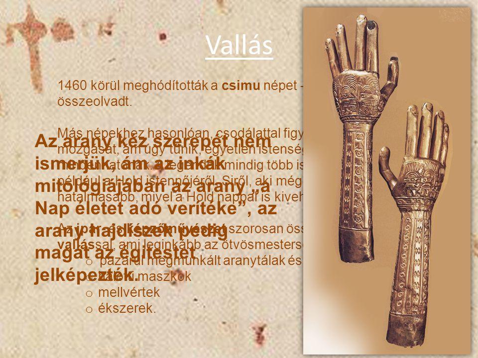 Vallás 1460 körül meghódították a csimu népet -> a két kultúra összeolvadt. Más népekhez hasonlóan, csodálattal figyelték az égitestek mozgását, ám úg