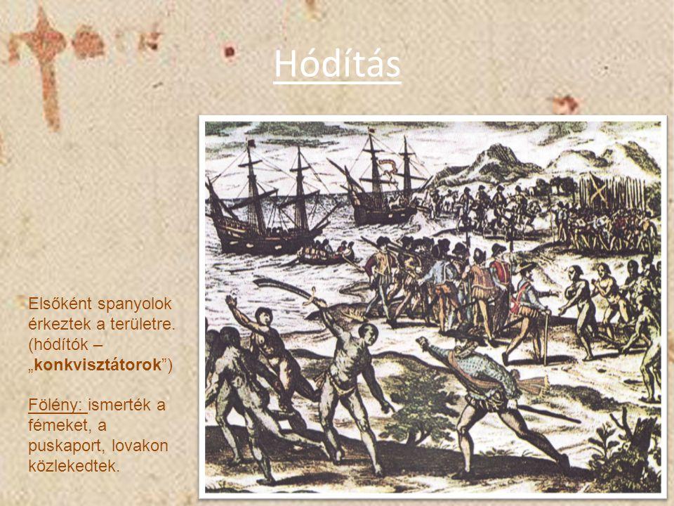 """Hódítás Elsőként spanyolok érkeztek a területre. (hódítók – """"konkvisztátorok"""") Fölény: ismerték a fémeket, a puskaport, lovakon közlekedtek."""