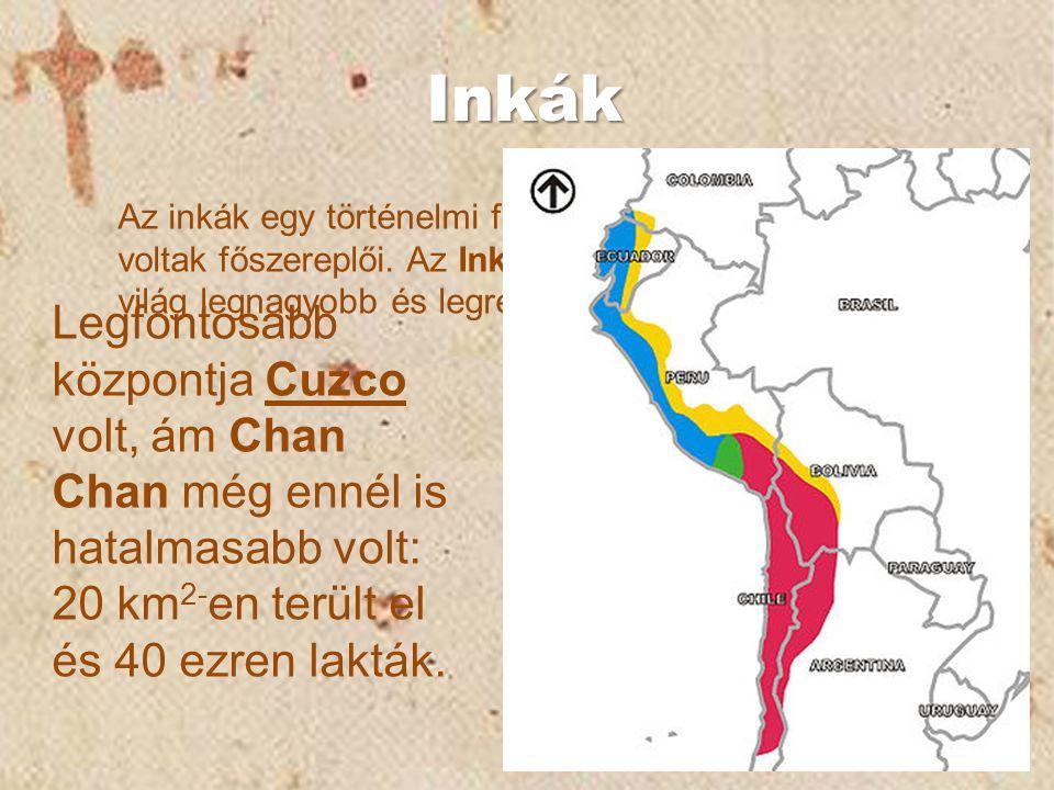 Inkák Az inkák egy történelmi fejlődés utolsó szakaszának voltak főszereplői. Az Inka Birodalom egyike volt a világ legnagyobb és legrejtélyesebb kult