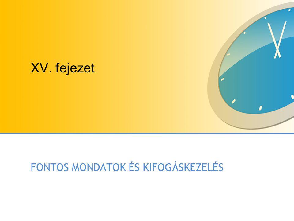XV. fejezet FONTOS MONDATOK ÉS KIFOGÁSKEZELÉS