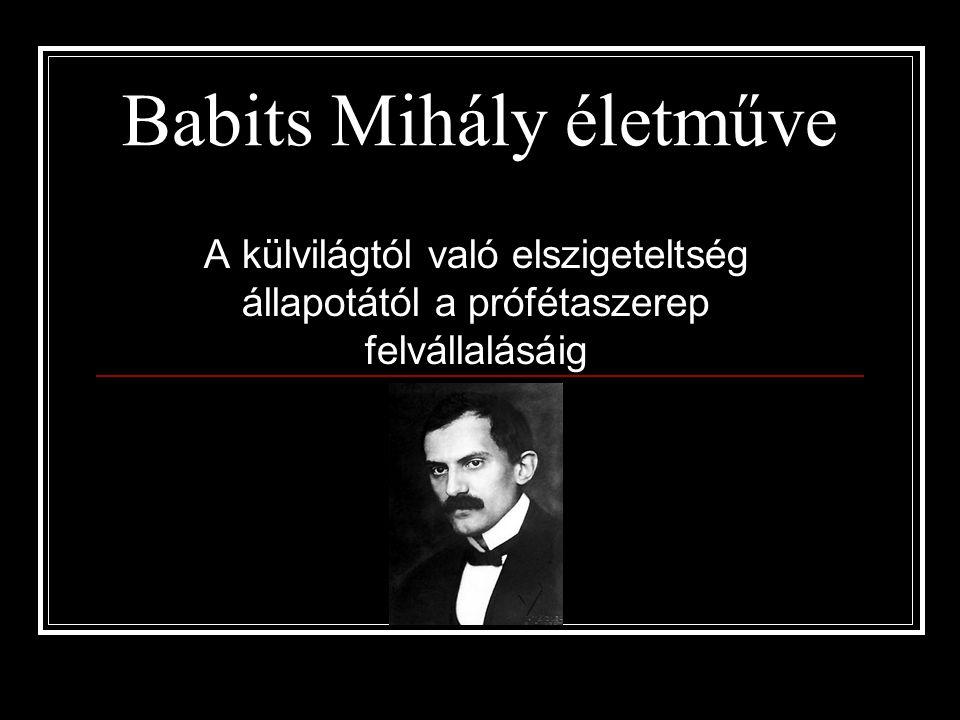 Babits Mihály életműve A külvilágtól való elszigeteltség állapotától a prófétaszerep felvállalásáig