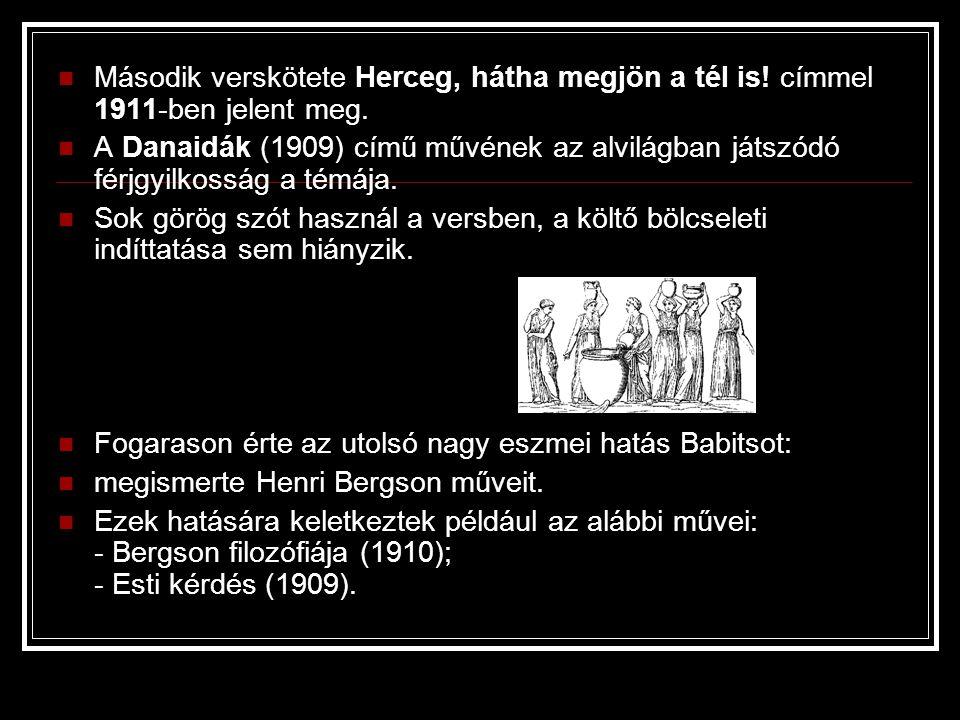 Második verskötete Herceg, hátha megjön a tél is! címmel 1911-ben jelent meg. A Danaidák (1909) című művének az alvilágban játszódó férjgyilkosság a t