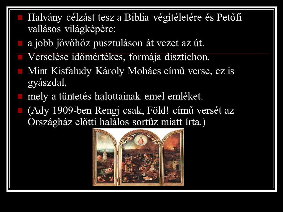 Halvány célzást tesz a Biblia végítéletére és Petőfi vallásos világképére: a jobb jövőhöz pusztuláson át vezet az út. Verselése időmértékes, formája d