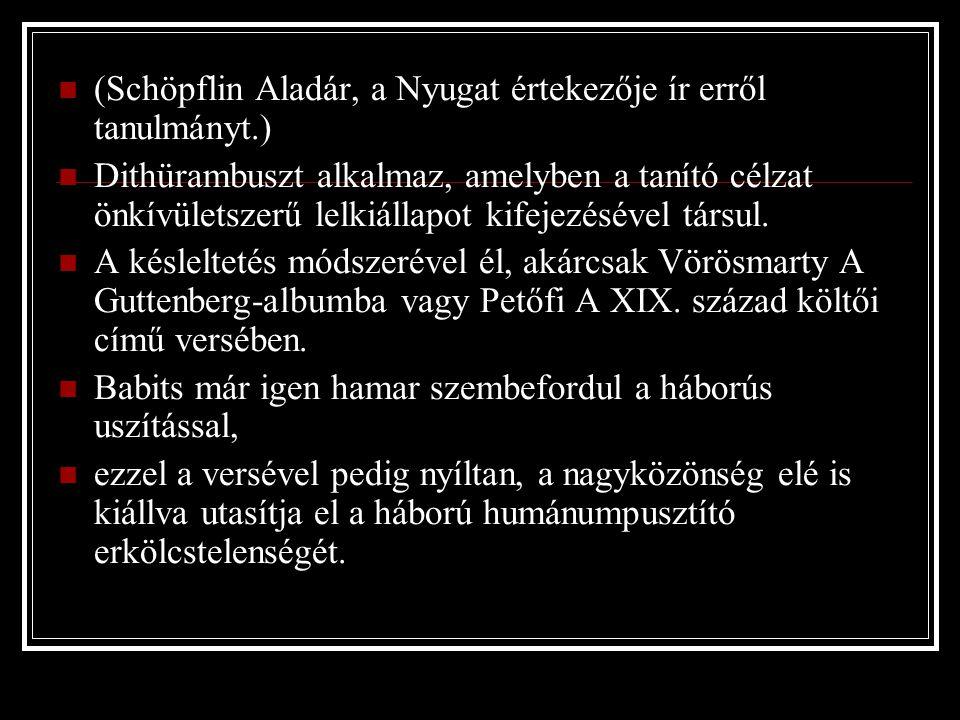 (Schöpflin Aladár, a Nyugat értekezője ír erről tanulmányt.) Dithürambuszt alkalmaz, amelyben a tanító célzat önkívületszerű lelkiállapot kifejezésével társul.