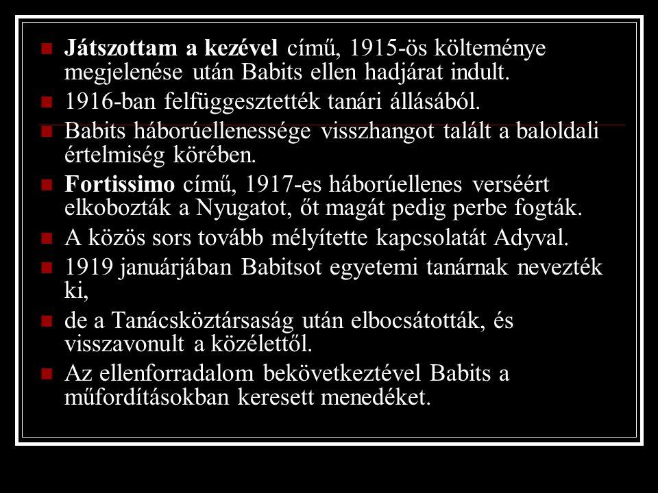 Játszottam a kezével című, 1915-ös költeménye megjelenése után Babits ellen hadjárat indult.