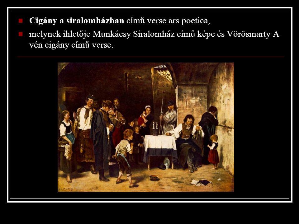 Cigány a siralomházban című verse ars poetica, melynek ihletője Munkácsy Siralomház című képe és Vörösmarty A vén cigány című verse.