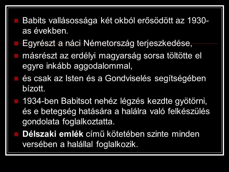 Babits vallásossága két okból erősödött az 1930- as években. Egyrészt a náci Németország terjeszkedése, másrészt az erdélyi magyarság sorsa töltötte e