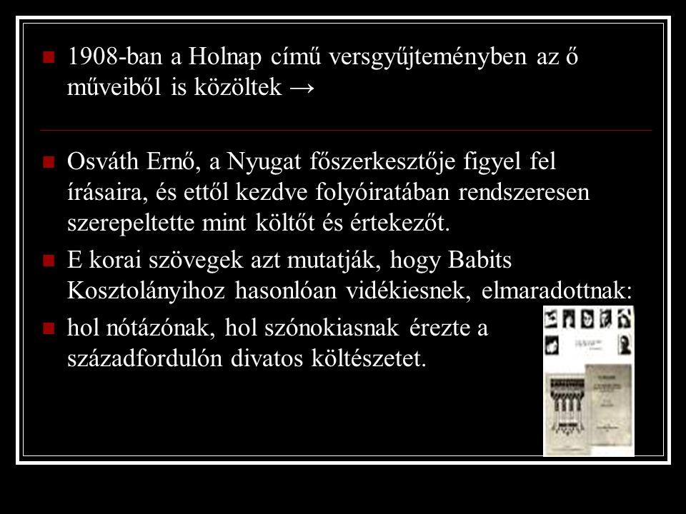 1908-ban a Holnap című versgyűjteményben az ő műveiből is közöltek → Osváth Ernő, a Nyugat főszerkesztője figyel fel írásaira, és ettől kezdve folyóiratában rendszeresen szerepeltette mint költőt és értekezőt.