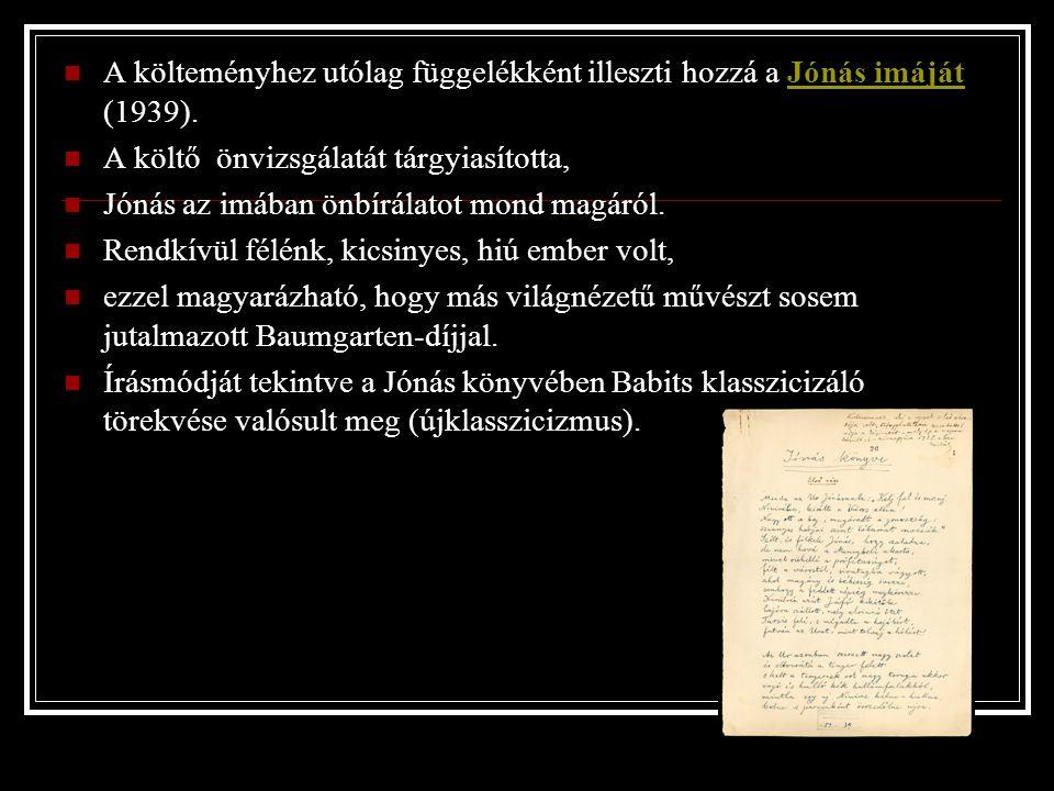 A költeményhez utólag függelékként illeszti hozzá a Jónás imáját (1939).Jónás imáját A költő önvizsgálatát tárgyiasította, Jónás az imában önbírálatot