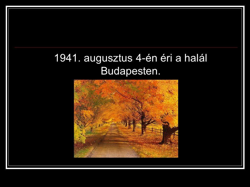 1941. augusztus 4-én éri a halál Budapesten.