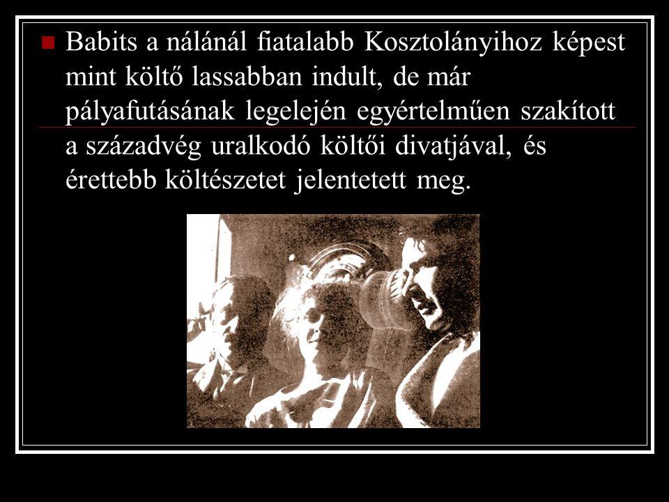 Babits a nálánál fiatalabb Kosztolányihoz képest mint költő lassabban indult, de már pályafutásának legelején egyértelműen szakított a századvég uralkodó költői divatjával, és érettebb költészetet jelentetett meg.