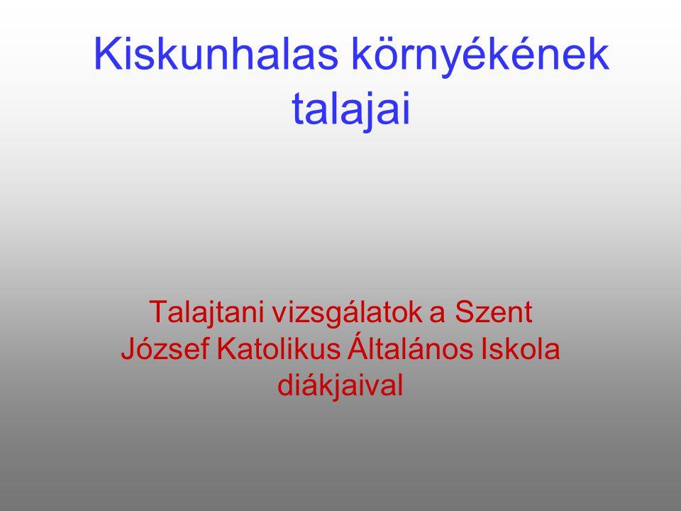 Kiskunhalas környékének talajai Talajtani vizsgálatok a Szent József Katolikus Általános Iskola diákjaival