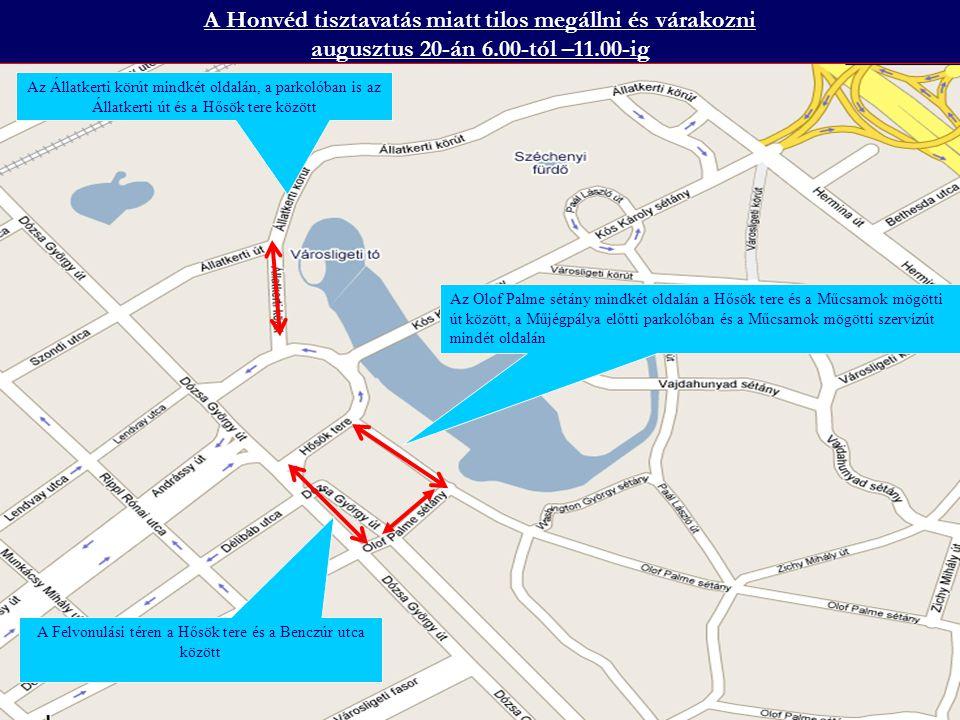 Az Állami ünnepségek és a Tűzijáték miatt lezárásra kerül augusztus 19-én 19.00-tól – augusztus 19-én 23.00-ig A Dózsa György út a Városligeti fasor és a Podmaniczky utca között, az Andrássy út a Hősök tere és a Rippl-Rónai utca között, a Hősök tere, az Állatkerti körút az Állatkerti út és a Hősök tere között, a Kós K.