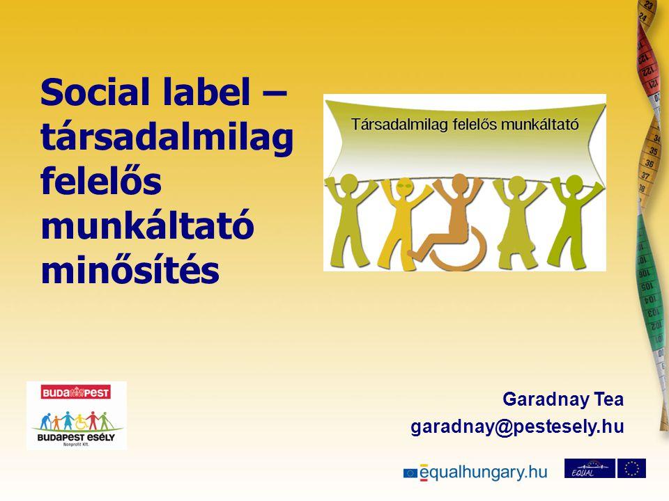 Social label – társadalmilag felelős munkáltató minősítés Garadnay Tea garadnay@pestesely.hu