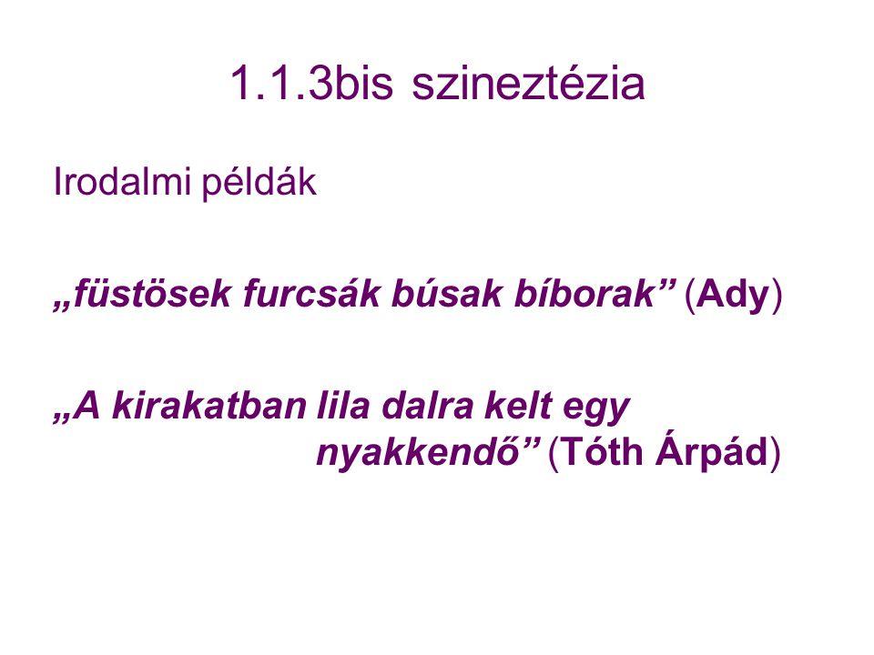 """1.1.3bis szineztézia Irodalmi példák """"füstösek furcsák búsak bíborak (Ady) """"A kirakatban lila dalra kelt egy nyakkendő (Tóth Árpád)"""