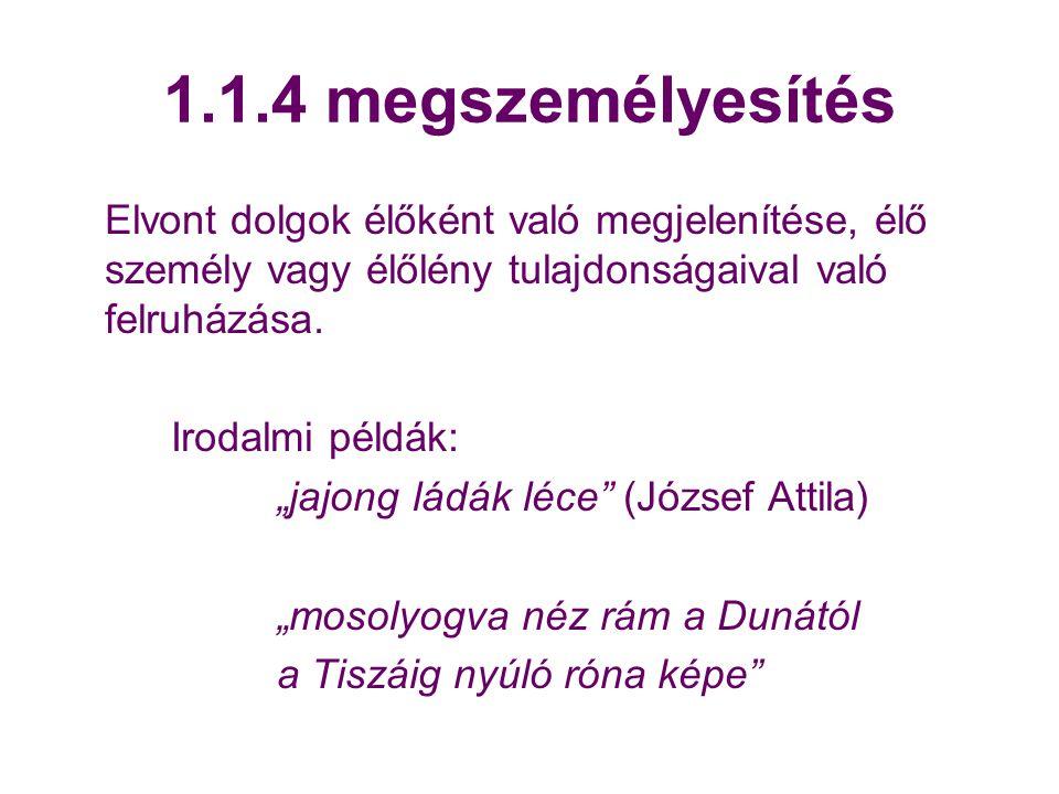 1.1.4 megszemélyesítés Elvont dolgok élőként való megjelenítése, élő személy vagy élőlény tulajdonságaival való felruházása.
