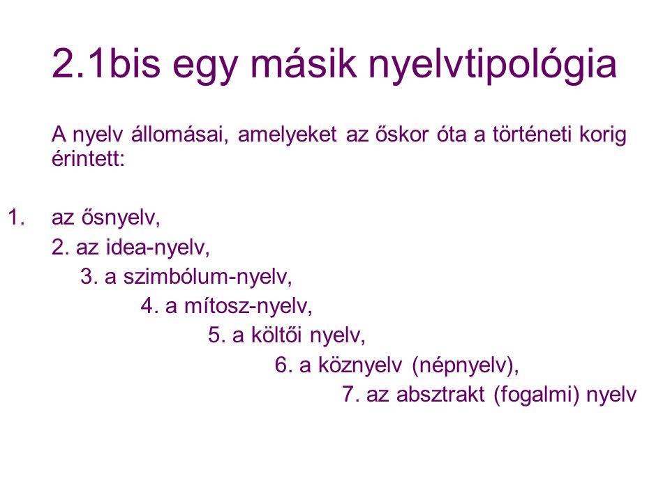 2.1bis egy másik nyelvtipológia A nyelv állomásai, amelyeket az őskor óta a történeti korig érintett: 1.az ősnyelv, 2.
