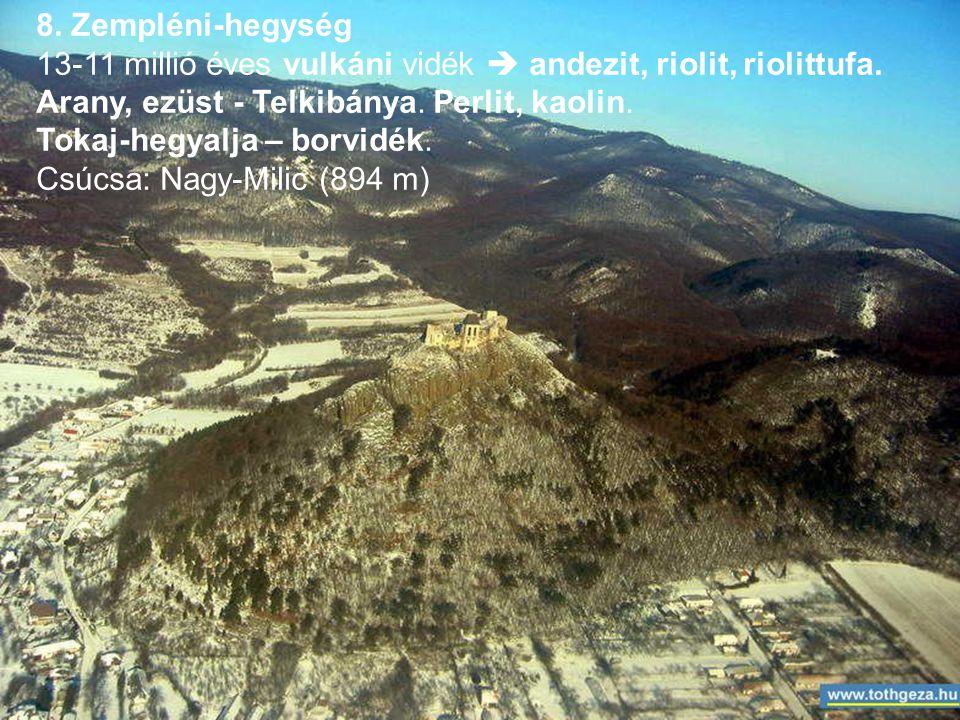 8.Zempléni-hegység 13-11 millió éves vulkáni vidék  andezit, riolit, riolittufa.
