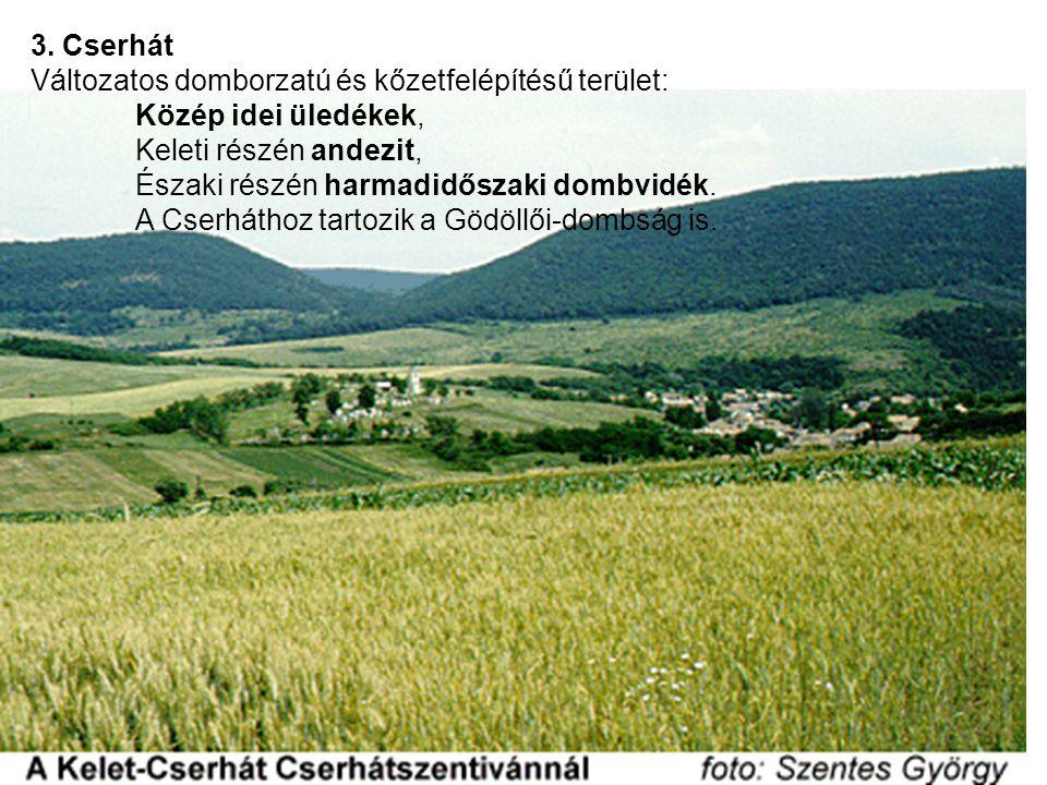 3. Cserhát Változatos domborzatú és kőzetfelépítésű terület: Közép idei üledékek, Keleti részén andezit, Északi részén harmadidőszaki dombvidék. A Cse