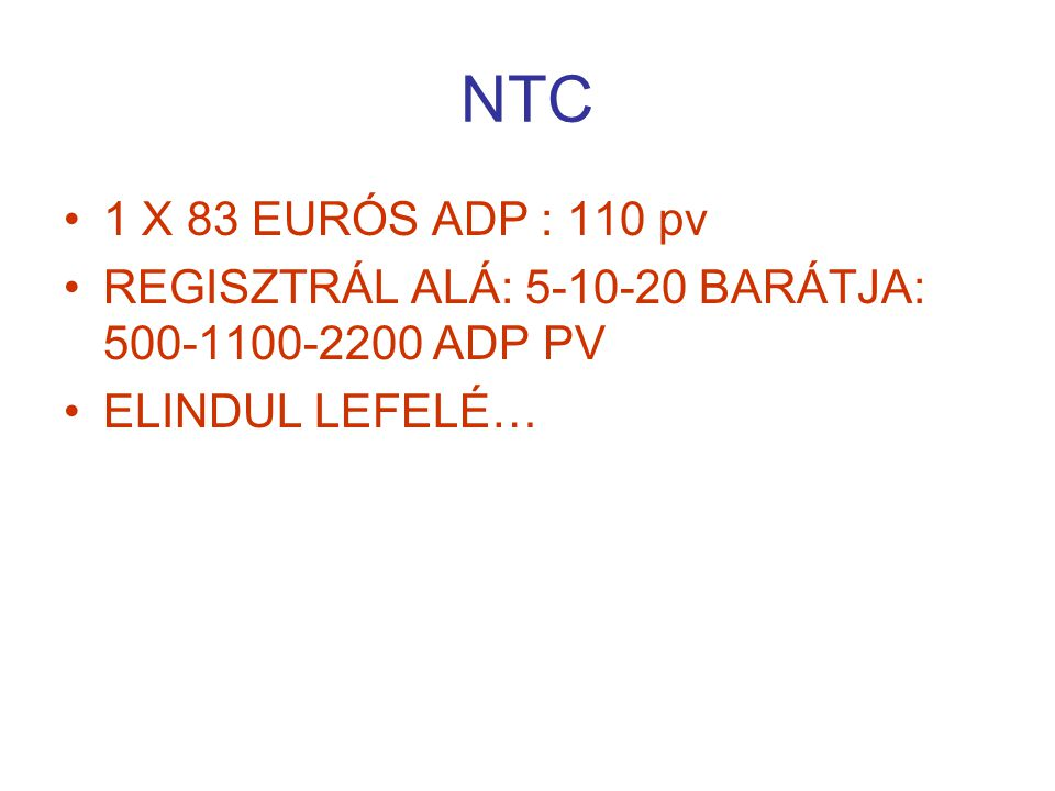 NTC 1 X 83 EURÓS ADP : 110 pv REGISZTRÁL ALÁ: 5-10-20 BARÁTJA: 500-1100-2200 ADP PV ELINDUL LEFELÉ…