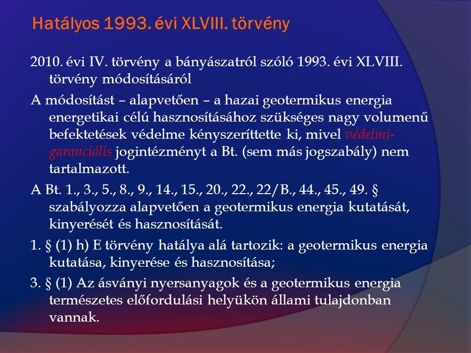 Hatályos 1993. évi XLVIII. törvény 2010. évi IV. törvény a bányászatról szóló 1993. évi XLVIII. törvény módosításáról A módosítást – alapvetően – a ha