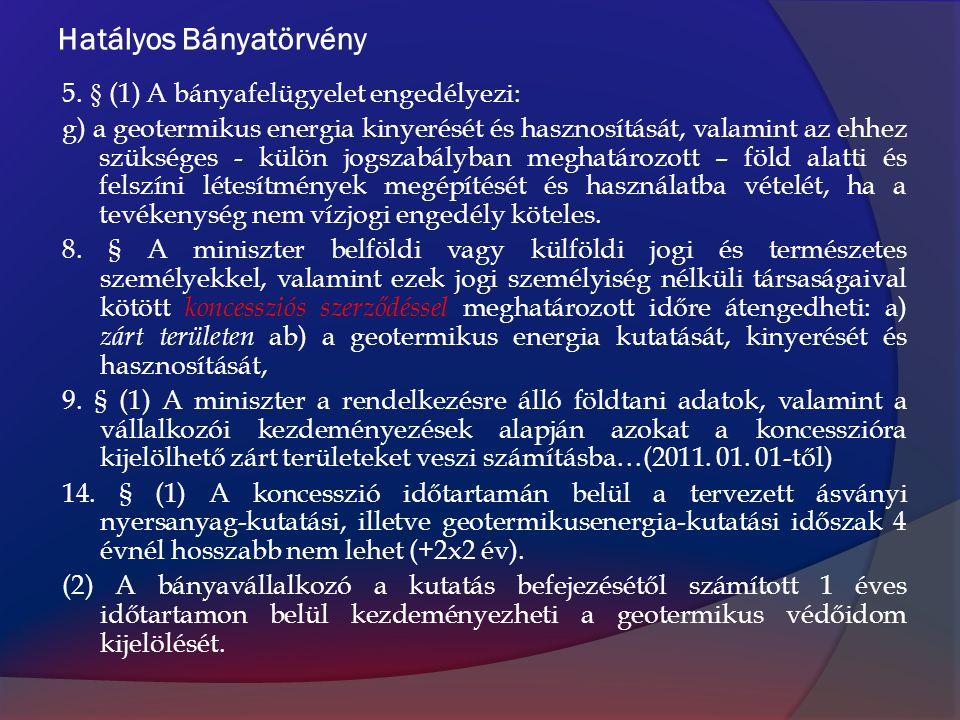 Hatályos Bányatörvény 5. § (1) A bányafelügyelet engedélyezi: g) a geotermikus energia kinyerését és hasznosítását, valamint az ehhez szükséges - külö