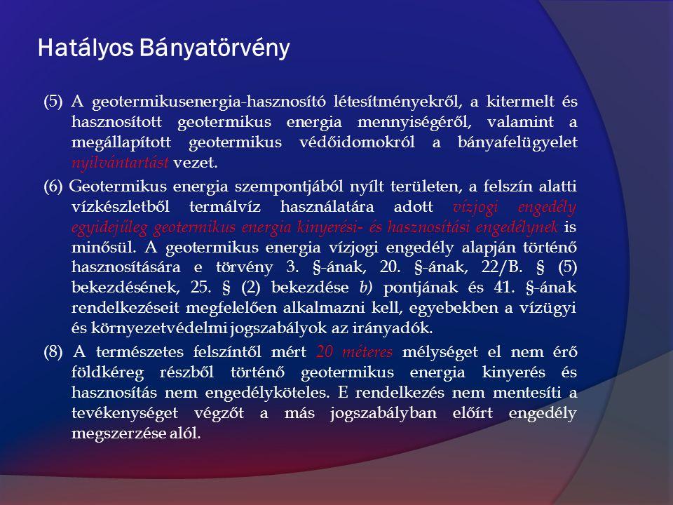 Hatályos Bányatörvény (5) A geotermikusenergia-hasznosító létesítményekről, a kitermelt és hasznosított geotermikus energia mennyiségéről, valamint a