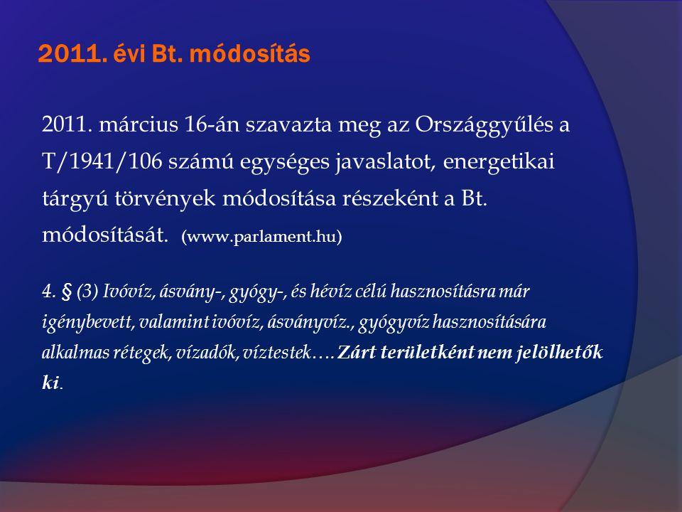 2011. évi Bt. módosítás 2011. március 16-án szavazta meg az Országgyűlés a T/1941/106 számú egységes javaslatot, energetikai tárgyú törvények módosítá