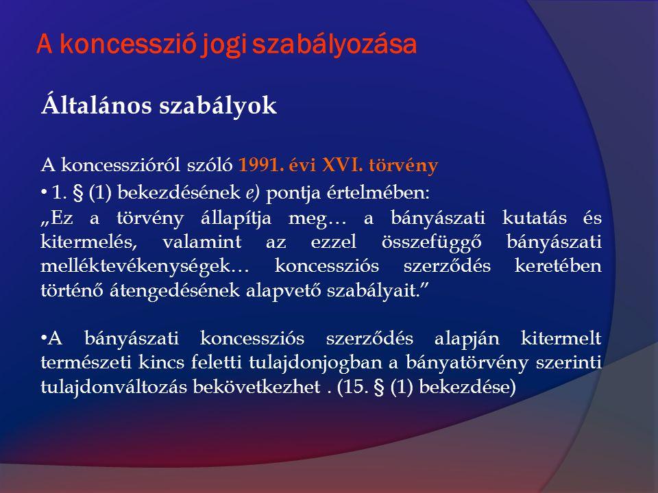 """A koncesszió jogi szabályozása Általános szabályok A koncesszióról szóló 1991. évi XVI. törvény 1. § (1) bekezdésének e) pontja értelmében: """"Ez a törv"""