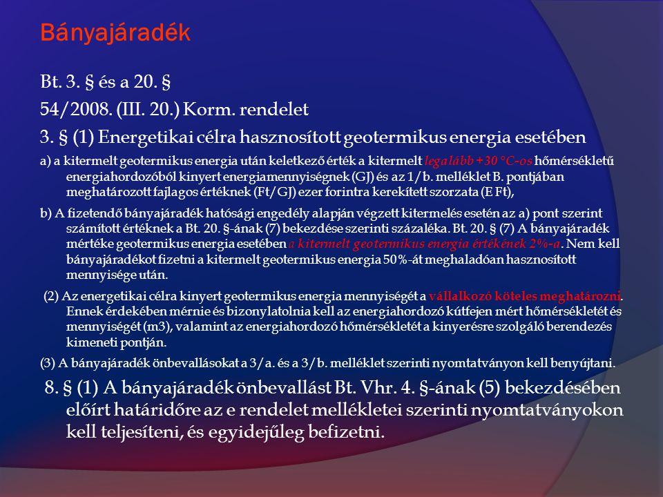 Bányajáradék Bt. 3. § és a 20. § 54/2008. (III. 20.) Korm. rendelet 3. § (1) Energetikai célra hasznosított geotermikus energia esetében a) a kitermel