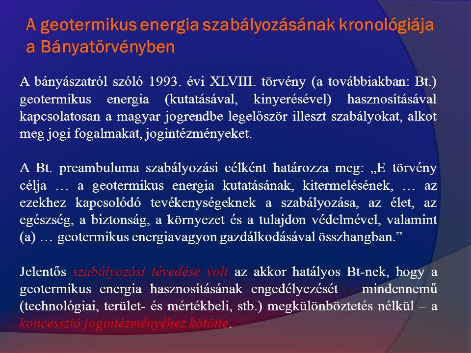 A geotermikus energia szabályozásának kronológiája a Bányatörvényben A bányászatról szóló 1993. évi XLVIII. törvény (a továbbiakban: Bt.) geotermikus